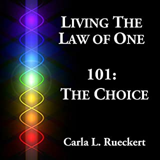 Living the Law of One 101     The Choice              By:                                                                                                                                 Carla L. Rueckert                               Narrated by:                                                                                                                                 Jim McCarty                      Length: 10 hrs and 19 mins     9 ratings     Overall 4.9