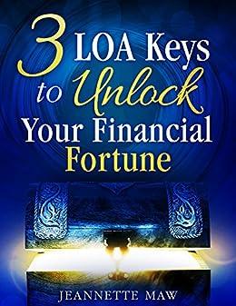 3 LOA Keys to Unlock Your Financial Fortune by [Jeannette Maw]