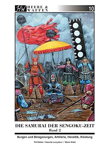 Die Samurai der Sengoku-Zeit: Band 2: Burgen und Belagerungen, Artillerie, Heraldik, Kleidung (Heere & Waffen)