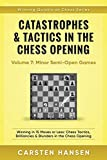 Catastrophes & Tactics in the Chess Opening - Volume 7: Semi-Open Games: Winning in 15 Moves or Less: Chess Tactics, Brilliancies & Blunders in the ... (Winning Quickly at Chess Series, Band 7) - Carsten Hansen