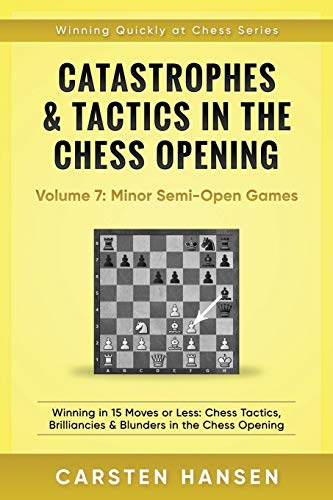 Catastrophes & Tactics in the Chess Opening - Volume 7: Semi-Open Games: Winning in 15 Moves or Less: Chess Tactics, Brilliancies & Blunders in the Chess Opening (Winning Quickly at Chess)