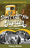 Don't Call Me Jupiter — Book One 'Tightrope': Memoir of a Reluctant Hippie Kid