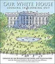 National Children's Book and Literacy Alliance: Our White House : Looking In, Looking Out (Hardcover); 2008 Edition