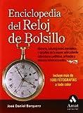 Enciclopedia del reloj de bolsillo: Historia, catalogación, mecánica y detalles de las mayores...