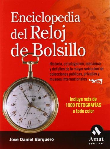 Enciclopedia del reloj de bolsillo: Historia, catalogación, mecánica y detalles de las...