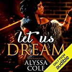 Let Us Dream                   By:                                                                                                                                 Alyssa Cole                               Narrated by:                                                                                                                                 Karen Chilton                      Length: 4 hrs and 14 mins     35 ratings     Overall 4.4