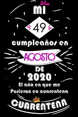 Mi 49 Cumpleaños En Agosto De 2020, El año En Que Me Pusieron En Cuarentena: Ideas de regalo de los hombres, ideas de cumpleaños 49 año libro de ... regalo de nacimiento, regalo de cumpleaños