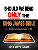 Should We Read ONLY the King James Bible: Are Modern Translations Evil? (English Edition)