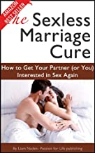 The Sexless Marriage Cure: How to Get Your Partner (or You) Interested in Sex Again