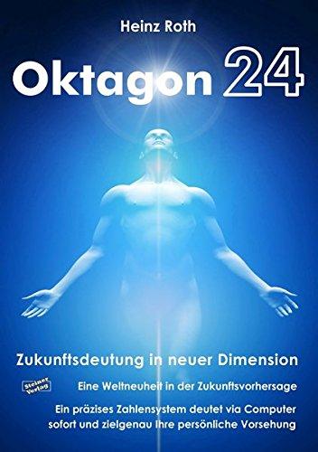 Oktagon24. Zukunftsdeutung in neuer Dimension.: Eine Weltneuheit in der Zukunftsvorhersage. Ein präzises Zahlensystem deutet via Computer sofort und zielgenau ihre persönliche Vorsehung.