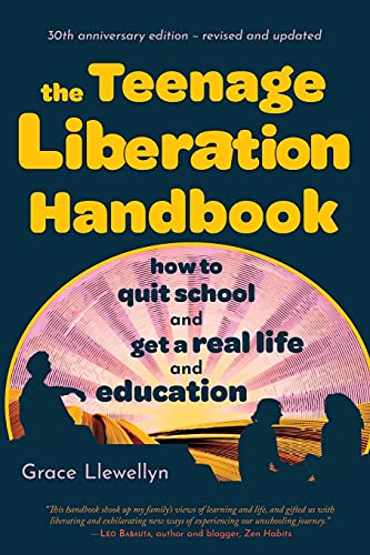 Compare Textbook Prices for The Teenage Liberation Handbook: How to Quit School and Get a Real Life and Education 30th Anniversary Ed. (3rd ed., revised) Edition ISBN 9780962959196 by Llewellyn, Grace