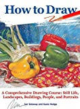 How to Draw: A Comprehensive Drawing Course: Still Life, Landscapes, Buildings, People, and Portraits (CompanionHouse Books) 350-Page Reference with 48 Projects and Beginner-Friendly Instructions