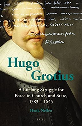 Hugo Grotius: A Lifelong Struggle for Peace in Church and State, 1583 1645 by Brill Academic Publishers (2014-11-01)