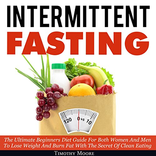 Intermittent Fasting: The Ultimate Beginners Diet Guide for Both Women and Men to Lose Weight and Burn Fat with the Secret of Clean Eating audiobook cover art
