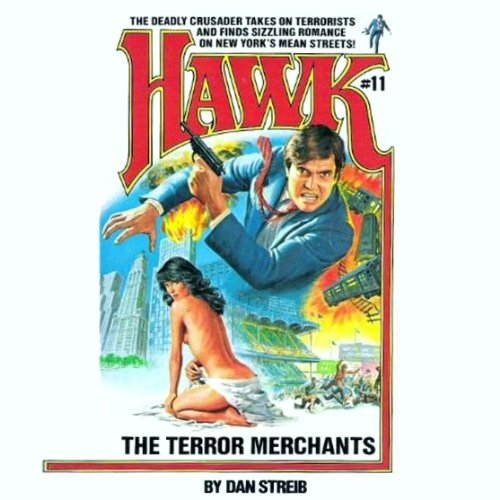 The Terror Merchants     Hawk, Book 11              By:                                                                                                                                 Dan Streib                               Narrated by:                                                                                                                                 Chris Sorensen                      Length: 5 hrs and 54 mins     Not rated yet     Overall 0.0