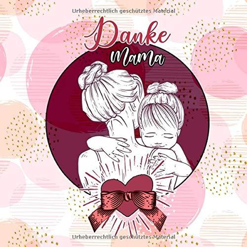 Danke Mama: Geschenk zum Muttertag | Geschenk Mama Geburtstag | Muttertagsgeschenk | für die beste Mama der Welt | Buch zum ausfüllen | 38 S. voll farbig