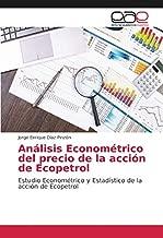 Análisis Econométrico del precio de la acción de Ecopetrol: Estudio Econométrico y Estadístico de la acción de Ecopetrol (Spanish Edition)