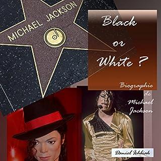 Couverture de Black or White ? Biographie de Michael Jackson