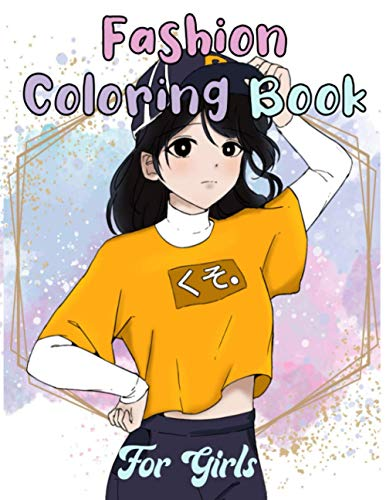 Fashion Coloring Book For Girls: Fun Fashion and Fresh Style,Japan Girl Style For Kids and Teens With Gorgeous & Cute Designs.