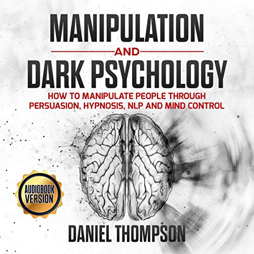 Manipulation and Dark Psychology: How to Manipulate People Through Persuasion, Hypnosis, NLP and Mind Control cover art