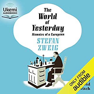 The World of Yesterday     Memoirs of a European              By:                                                                                                                                 Stefan Zweig,                                                                                        Anthea Bell - translator                               Narrated by:                                                                                                                                 David Horovitch                      Length: 17 hrs and 50 mins     211 ratings     Overall 4.8