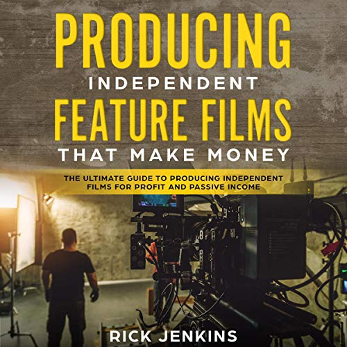 Producing Independent Feature Films That Make Money cover art