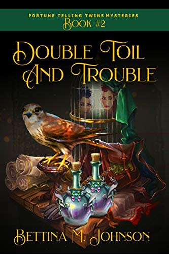 Double Toil and Trouble: Antiques & Mystic Uniques Caravan, A Paranormal Psychic Cozy Mystery, Fantasy Romance and Suspense Novella - Book 2 (The Fortune-Telling Twins Mysteries) by [Bettina M. Johnson]