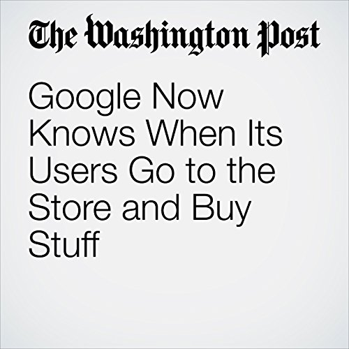 Google Now Knows When Its Users Go to the Store and Buy Stuff copertina