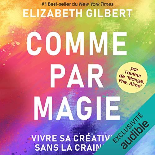 Сomme par magie: Vivre sa créativité sans la craindre