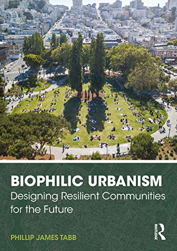 Compare Textbook Prices for Biophilic Urbanism: Designing Resilient Communities for the Future 1 Edition ISBN 9780367473273 by Tabb, Phillip James