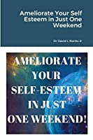 Ameliorate Your Self Esteem in Just One Weekend