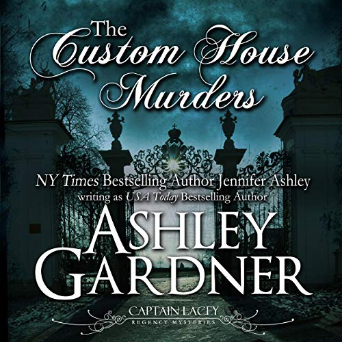 The Custom House Murders: Captain Lacey Regency Mysteries, Book 15