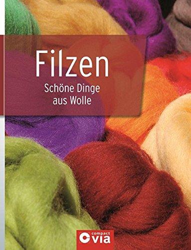 Filzen: Schöne Dinge aus Wolle