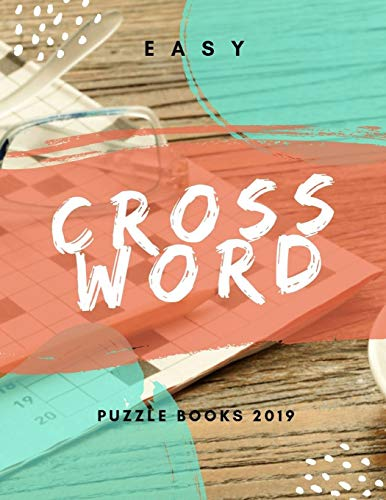 Easy Crossword Puzzle Books 2019: Puzzle Books for Adults Large Print Puzzles with Easy, Medium, Hard, and Very Hard Difficulty Brain Games for Every Day.