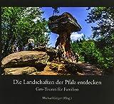 Die Landschaften der Pfalz entdecken: Geo-Touren für Familien (Sonderveröffentlichungen des POLLICHIA, Verein für Naturforschung, Naturschutz und ... zur Förderung der Wissenschaften)