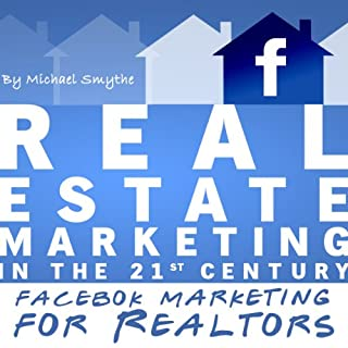 Real Estate Marketing in the 21st Century     Facebook Marketing for Realtors (Real Estate Marketing Series)              By:                                                                                                                                 Michael Smythe                               Narrated by:                                                                                                                                 Adam Lofbomm                      Length: 1 hr and 6 mins     63 ratings     Overall 4.2