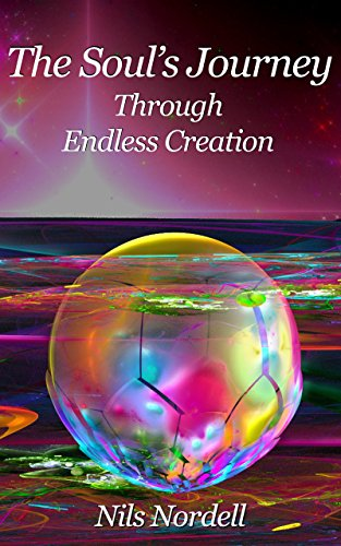 The Soul's Journey Through Endless Creation (English Edition)