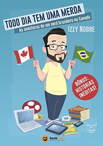 Todo dia tem uma merda: As aventuras de um nerd brasileiro no Canadá (Portuguese Edition) eBook: Nobre, Izzy: Amazon.es: Tienda Kindle
