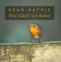 Who Killed Cock Robin? by Dean Rathje
