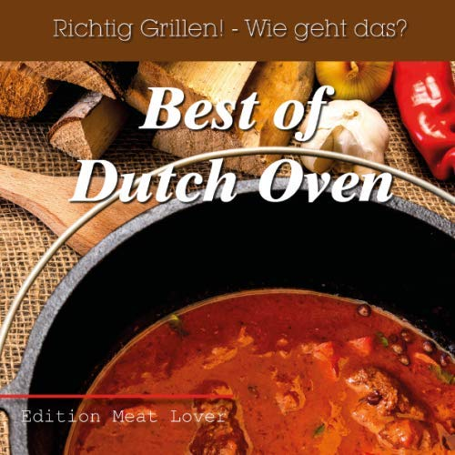 Richtig grillen - Wie geht das (Best of Dutch Oven, Band 1)