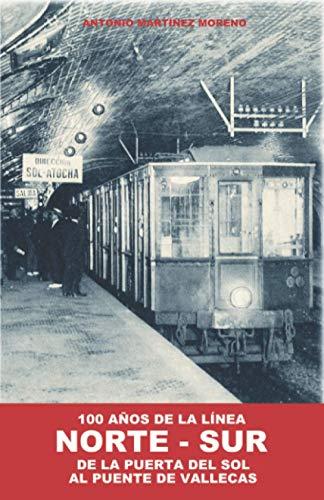 100 años de la línea Norte-Sur: De la Puerta del Sol al Puente de Vallecas (Origen y desarrollo del Metro de Madrid)
