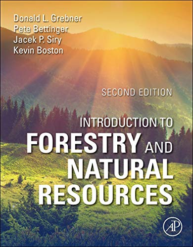 Compare Textbook Prices for Introduction to Forestry and Natural Resources 2 Edition ISBN 9780128190029 by Grebner, Donald L.,Bettinger, Pete,Siry, Jacek P.,Boston, Kevin