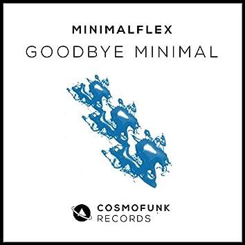 Goodbye Minimal
