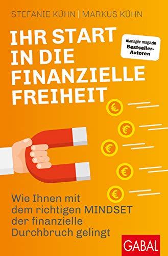 Ihr Start in die finanzielle Freiheit: Wie Ihnen mit dem richtigen Mindset der finanzielle Durchbruch gelingt (Dein Erfolg)