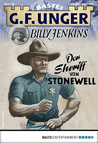 G. F. Unger Billy Jenkins 36 - Western: Der Sheriff von Stonewell (G.F. Unger Classic-Edition) (German Edition)
