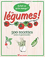 Qu'est-ce qu'on mange ? Des légumes ! - 500 recettes saines et gourmandes de Claude Aubert