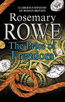 Price of Freedom, The: A mystery set in Roman Britain (A Libertus Mystery of Roman Britain Book 17) by [Rosemary Rowe]