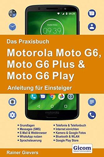 Das Praxisbuch Motorola Moto G6, Moto G6 Plus & Moto G6 Play - Anleitung für Einsteiger