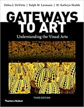 Gateway's to Art, [3rd Edition]:[Understanding the Visual Art] TEXT Only, NO ONLINE ACCESS CODE