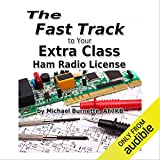 The Fast Track to Your Extra Class Ham Radio License: Fast Track Ham License Series